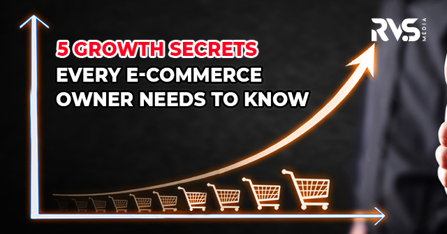 5 Growth Secrets Every Ecommerce Owner Needs To Know