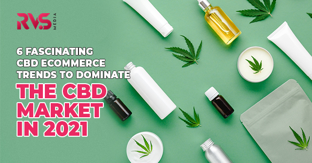6 Fascinating CBD Ecommerce Trends To Dominate The CBD Market In 2021