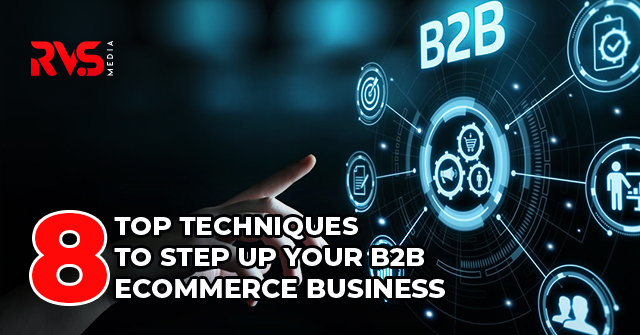 Eight Top Techniques to step up your B2B Ecommerce Business