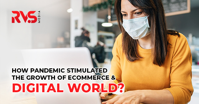 Pandemic Stimulated the growth of eCommerce