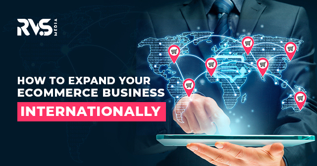 How to Successfully Expand Your Ecommerce business internationally