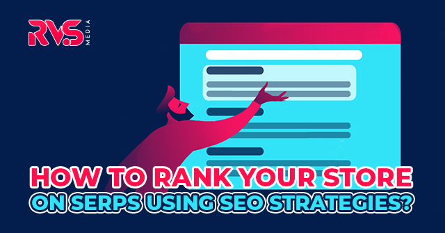 How to Rank Your Store on SERPs Using SEO Strategies?