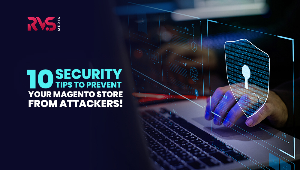 10 Security Tips to Protect Your Magento Store from Attackers!