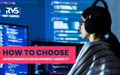 How To Choose An eCommerce Development Agency For Your Business?
