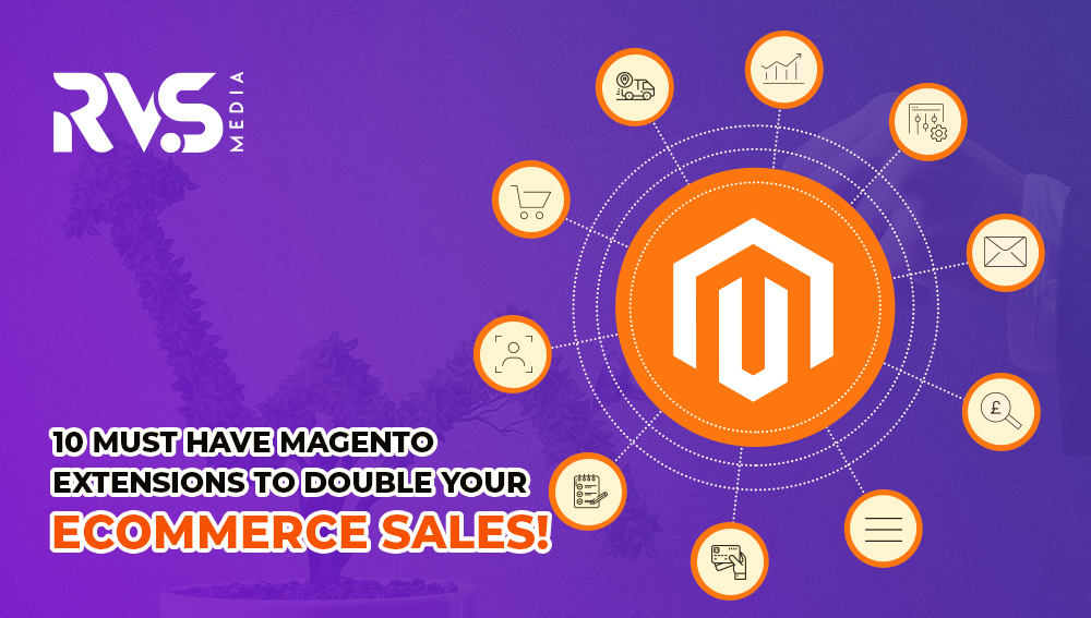 10 Must-Have Magento Extensions to Double Your Ecommerce Sales