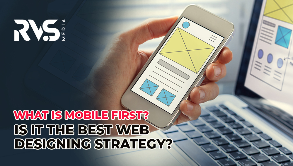 What Is Mobile-First Design Is It The Best Web Designing Strategy