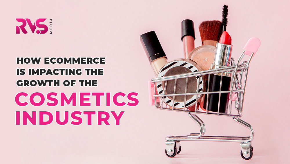How Ecommerce Is Impacting The Growth of the Cosmetics Industry