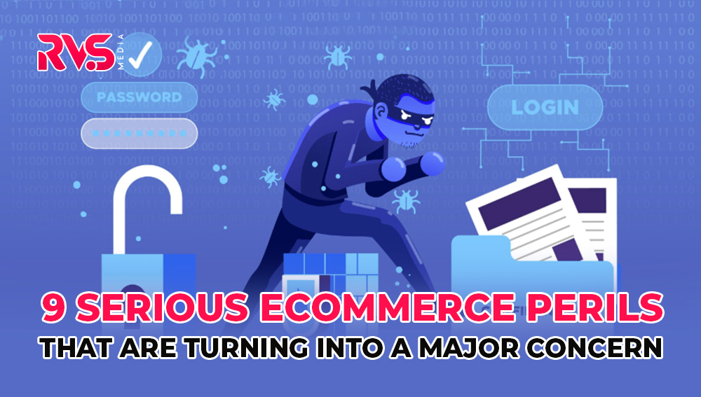 Nine Serious E-commerce Perils That Are Turning Into A Major Concern